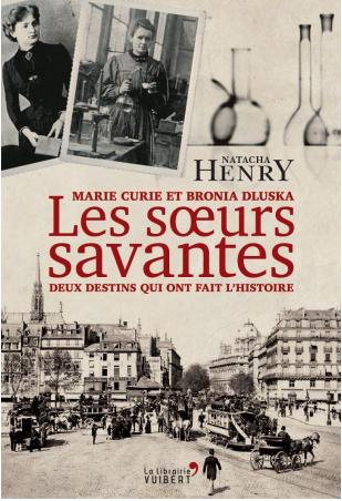 Conférence de Natacha Henry « Les sœurs savantes, Marie Curie et Bronia Dluska »